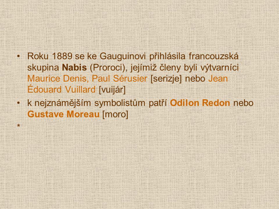 Roku 1889 se ke Gauguinovi přihlásila francouzská skupina Nabis (Proroci), jejímiž členy byli výtvarníci Maurice Denis, Paul Sérusier [serizje] nebo Jean Édouard Vuillard [vuijár]